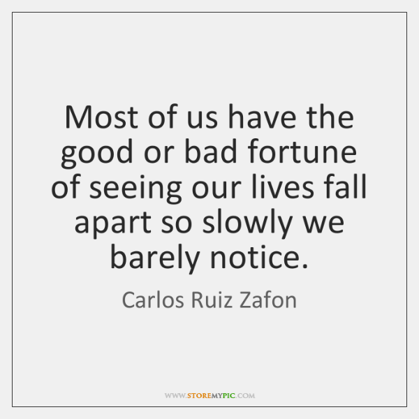 Most of us have the good or bad fortune of seeing our ...