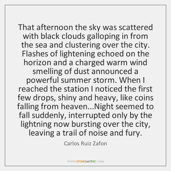 That afternoon the sky was scattered with black clouds galloping in from ...
