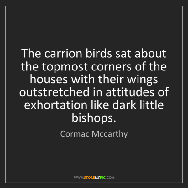Cormac Mccarthy: The carrion birds sat about the topmost corners of the...