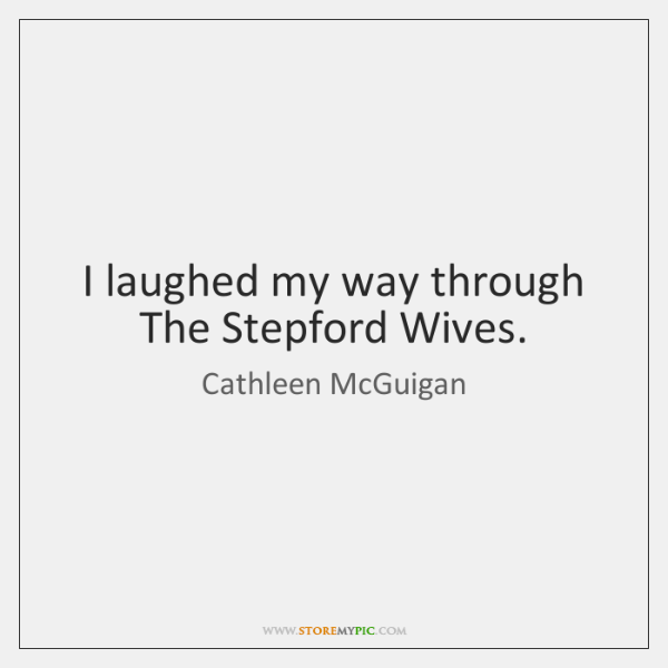 I laughed my way through The Stepford Wives.