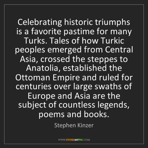 Stephen Kinzer: Celebrating historic triumphs is a favorite pastime for...