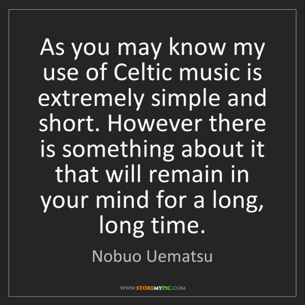 Nobuo Uematsu: As you may know my use of Celtic music is extremely simple...