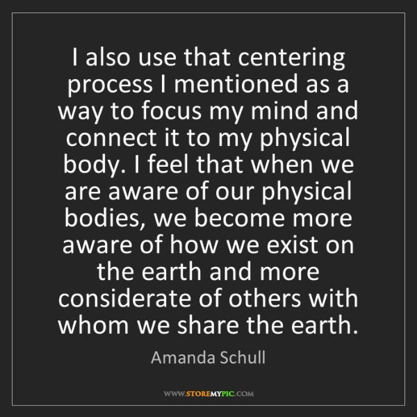 Amanda Schull: I also use that centering process I mentioned as a way...