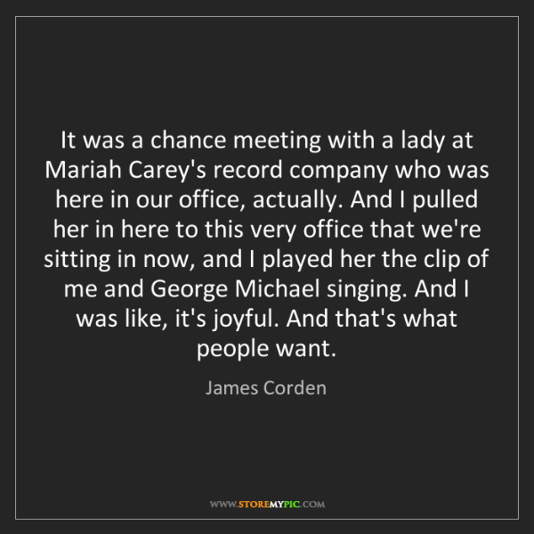 James Corden: It was a chance meeting with a lady at Mariah Carey's...