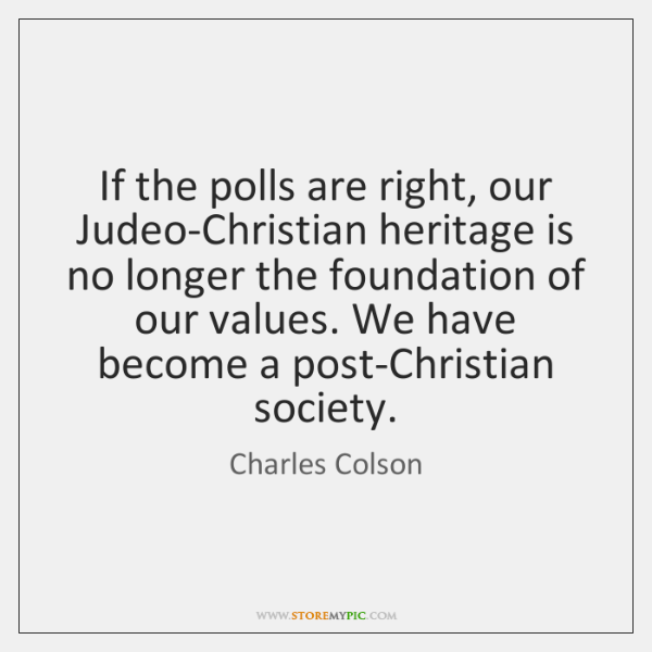 If the polls are right, our Judeo-Christian heritage is no longer the ...