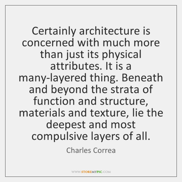 Certainly architecture is concerned with much more than just its physical attributes. ...