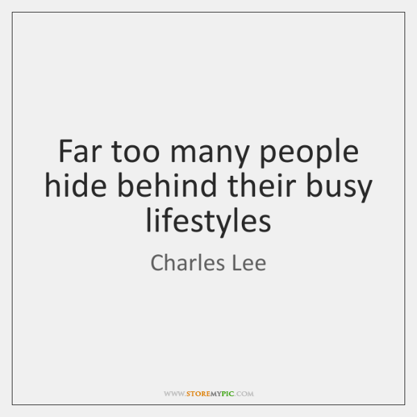 Far Too Many People Hide Behind Their Busy Lifestyles Storemypic