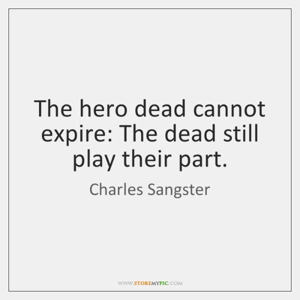 The hero dead cannot expire: The dead still play their part.
