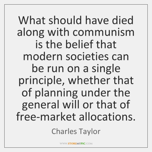 What should have died along with communism is the belief that modern ...