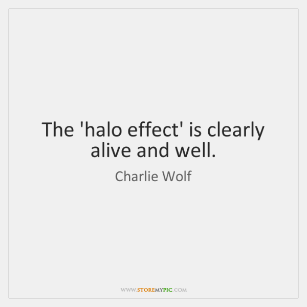 The 'halo effect' is clearly alive and well.