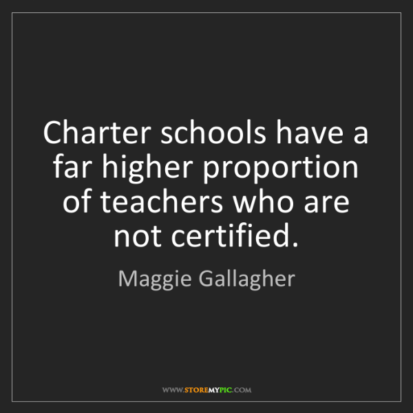 Maggie Gallagher: Charter schools have a far higher proportion of teachers...