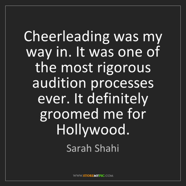Sarah Shahi: Cheerleading was my way in. It was one of the most rigorous...