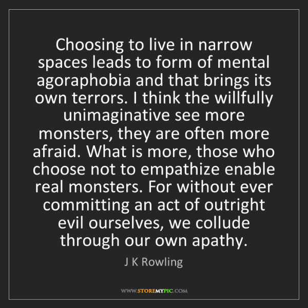 J K Rowling: Choosing to live in narrow spaces leads to form of mental...
