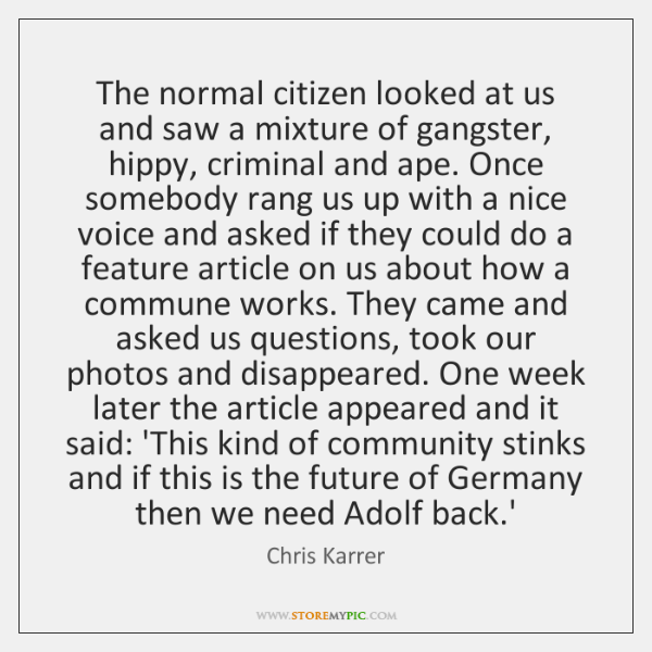 The normal citizen looked at us and saw a mixture of gangster, ...