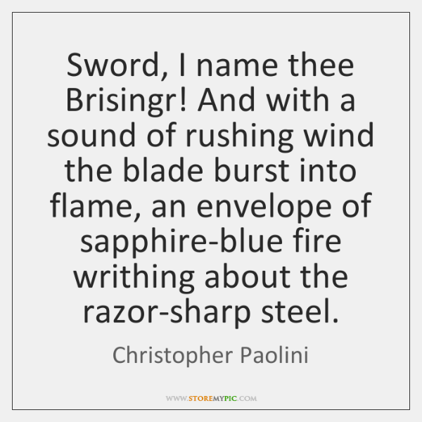 Sword, I name thee Brisingr! And with a sound of rushing wind ...