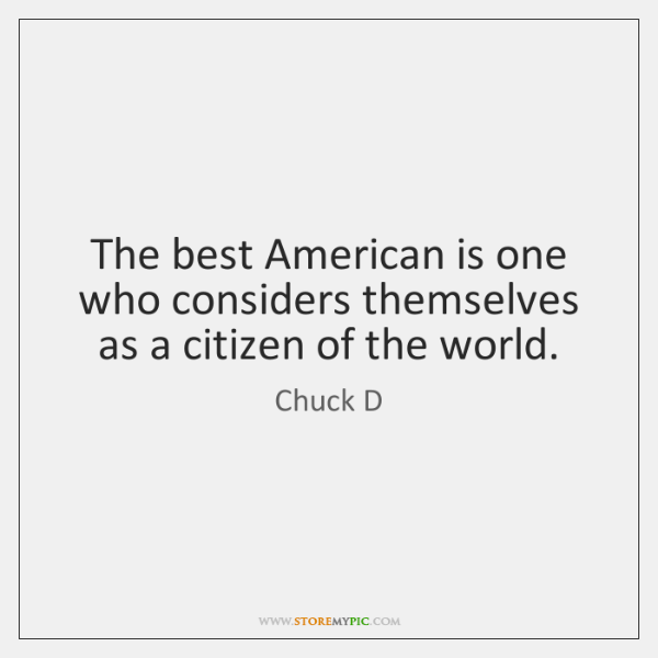 The best American is one who considers themselves as a citizen of ...