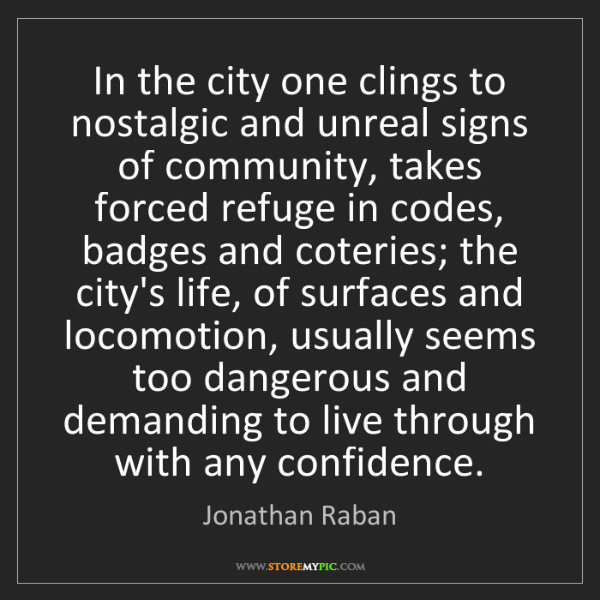 Jonathan Raban: In the city one clings to nostalgic and unreal signs...