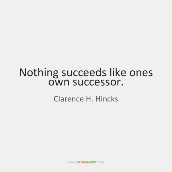 Nothing succeeds like ones own successor.