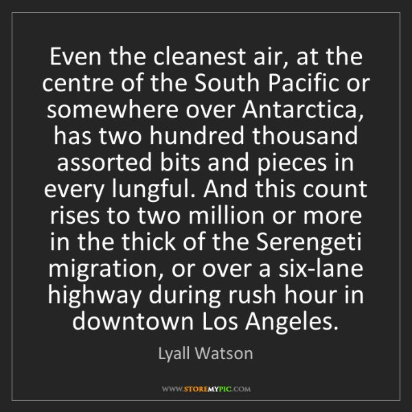 Lyall Watson: Even the cleanest air, at the centre of the South Pacific...