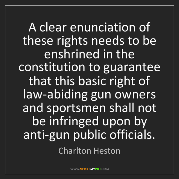 Charlton Heston: A clear enunciation of these rights needs to be enshrined...