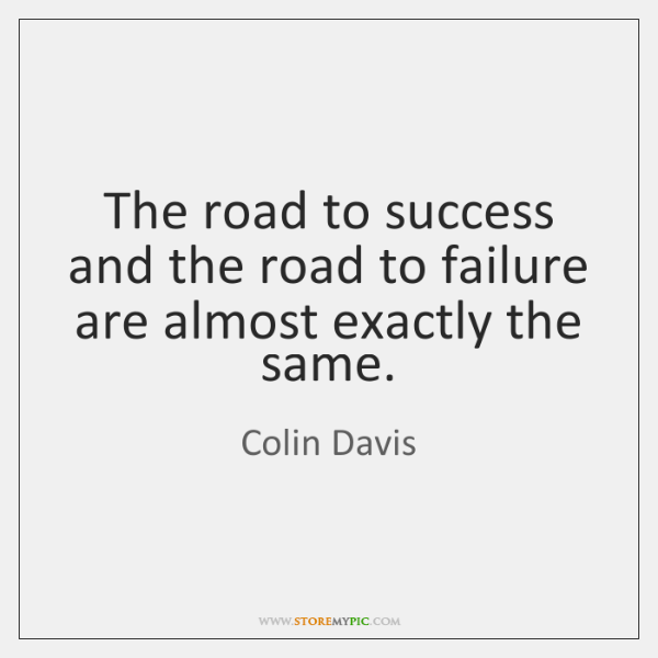 The road to success and the road to failure are almost exactly ...