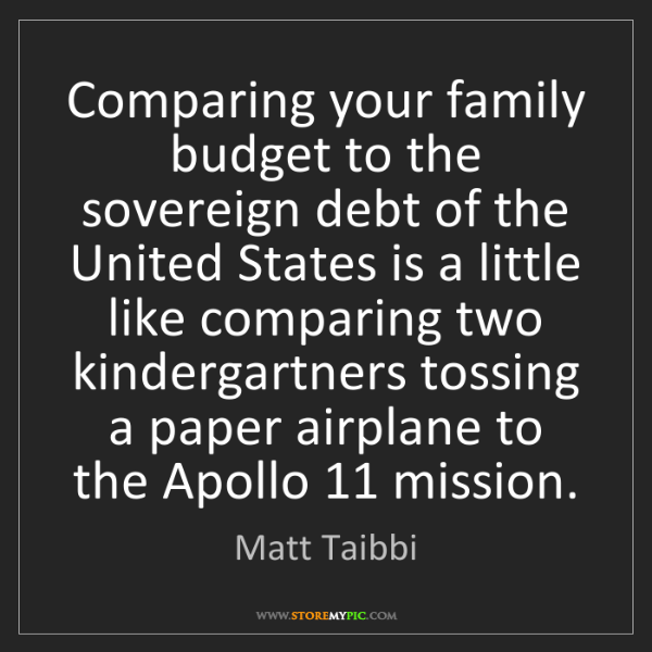 Matt Taibbi: Comparing your family budget to the sovereign debt of...