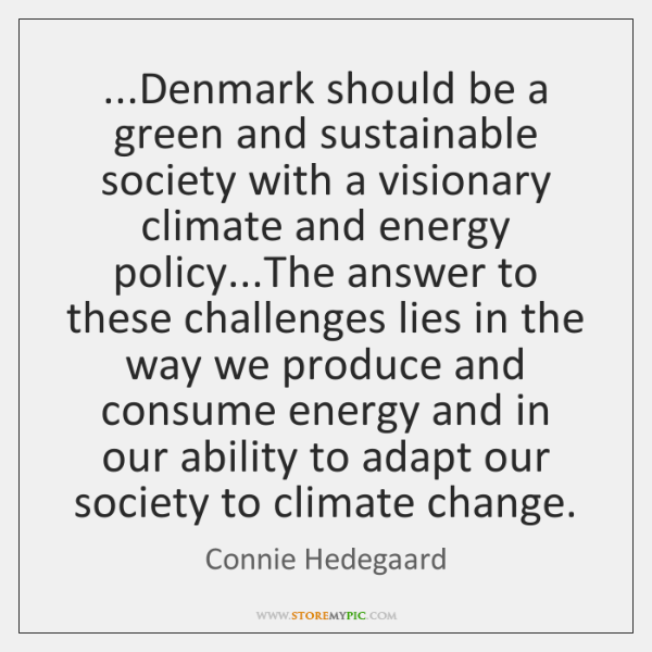 ...Denmark should be a green and sustainable society with a visionary climate ...