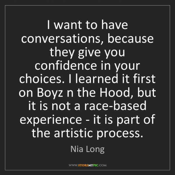 Nia Long: I want to have conversations, because they give you confidence...