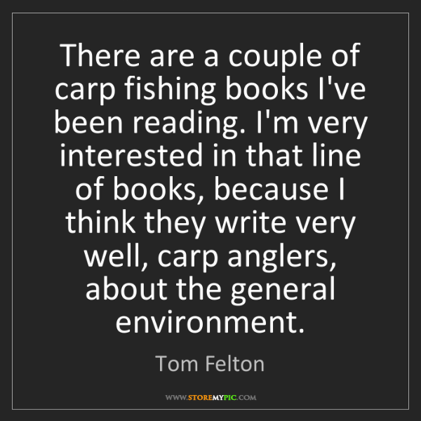 Tom Felton: There are a couple of carp fishing books I've been reading....