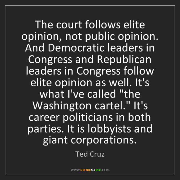 Ted Cruz: The court follows elite opinion, not public opinion....