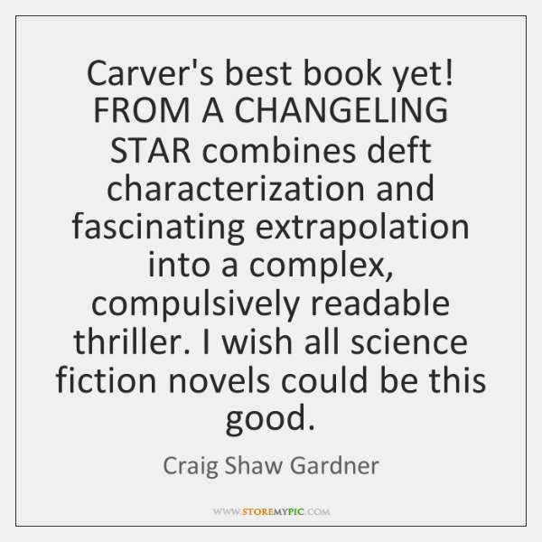Carver's best book yet! FROM A CHANGELING STAR combines deft characterization and ...