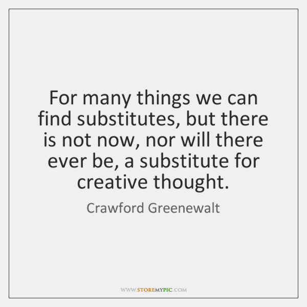 For many things we can find substitutes, but there is not now, ...