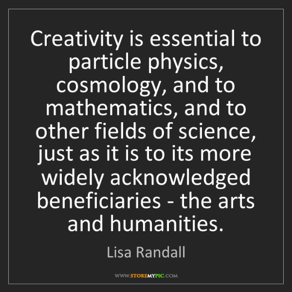 Lisa Randall: Creativity is essential to particle physics, cosmology,...