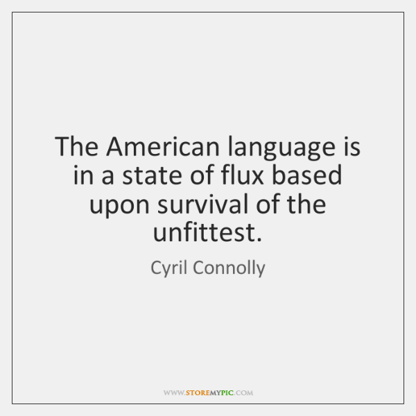 The American language is in a state of flux based upon survival ...