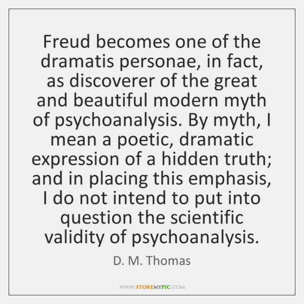 Freud becomes one of the dramatis personae, in fact, as discoverer of ...