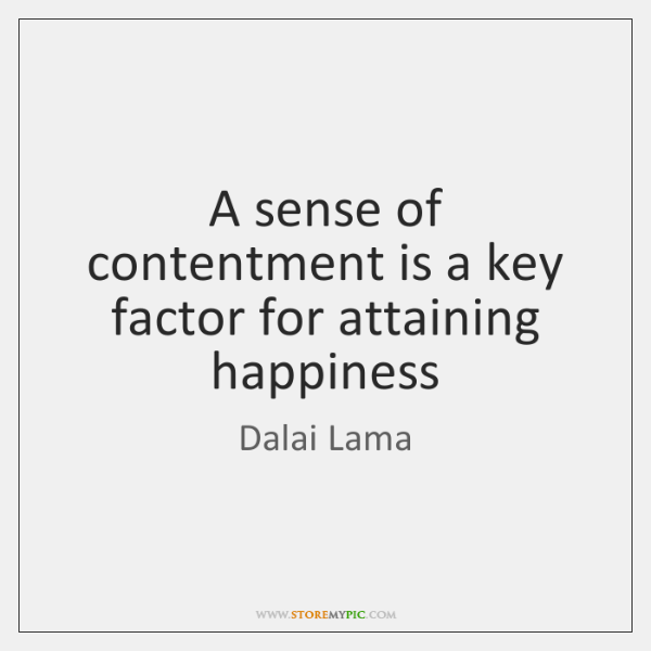 A sense of contentment is a key factor for attaining happiness