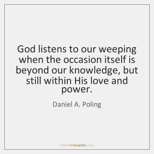 God listens to our weeping when the occasion itself is beyond our ...