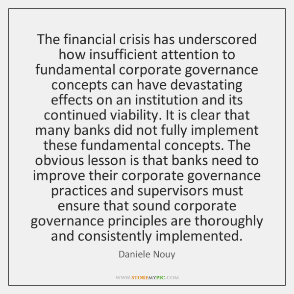 The financial crisis has underscored how insufficient attention to fundamental corporate governance