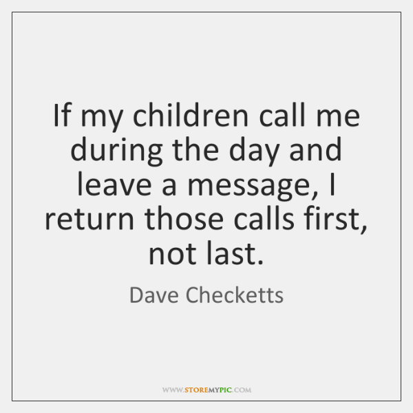 If my children call me during the day and leave a message, ...