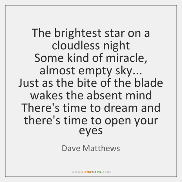 The brightest star on a cloudless night  Some kind of miracle, almost ...