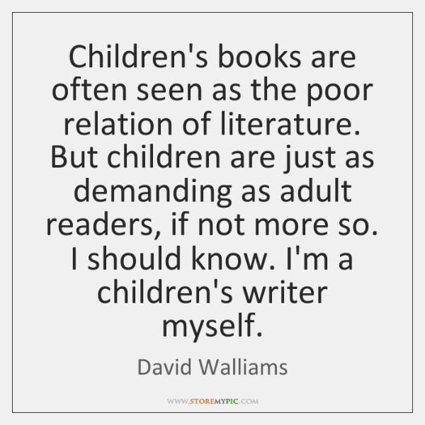 Children's books are often seen as the poor relation of literature. But ...