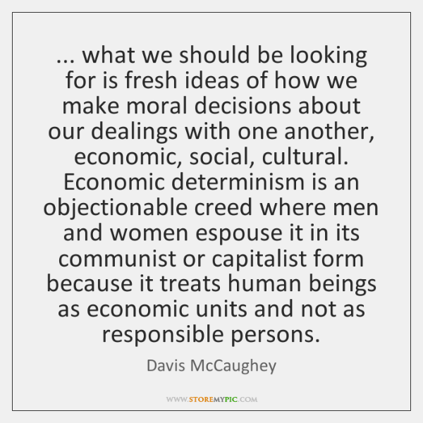 ... what we should be looking for is fresh ideas of how we ...