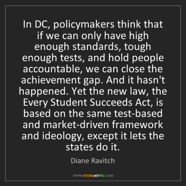 Diane Ravitch: In DC, policymakers think that if we can only have high...