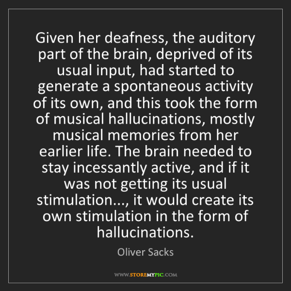 Oliver Sacks: Given her deafness, the auditory part of the brain, deprived...