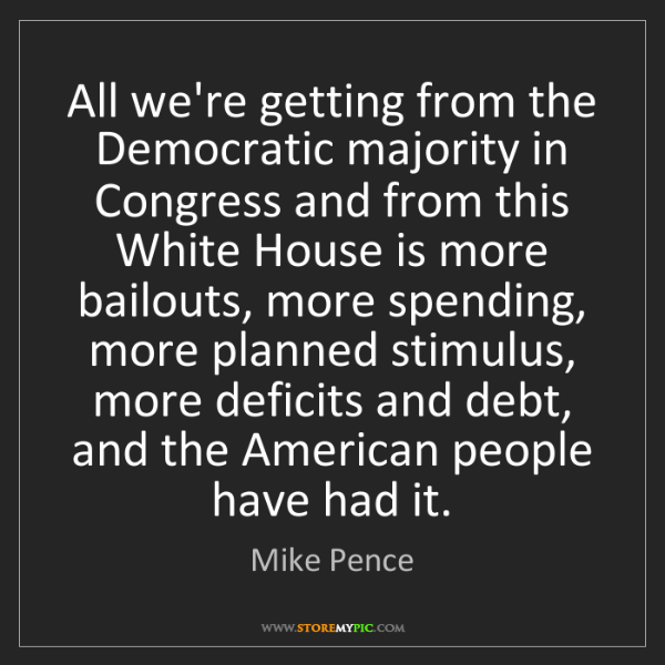 Mike Pence: All we're getting from the Democratic majority in Congress...