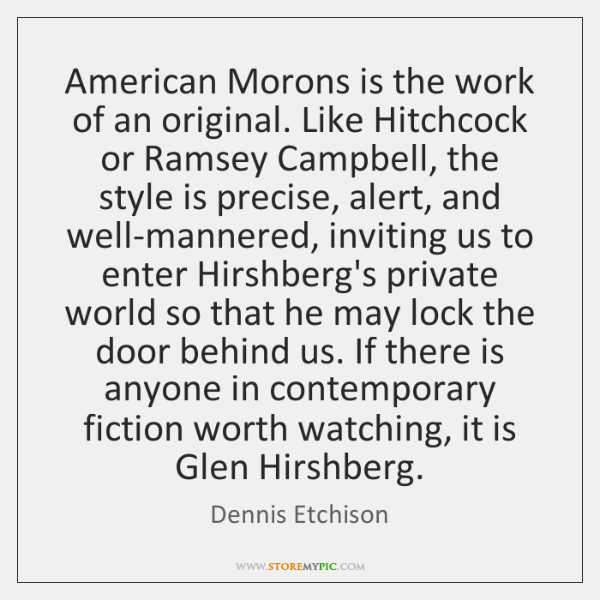 American Morons is the work of an original. Like Hitchcock or Ramsey ...