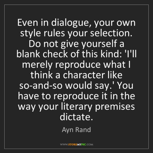 Ayn Rand: Even in dialogue, your own style rules your selection....