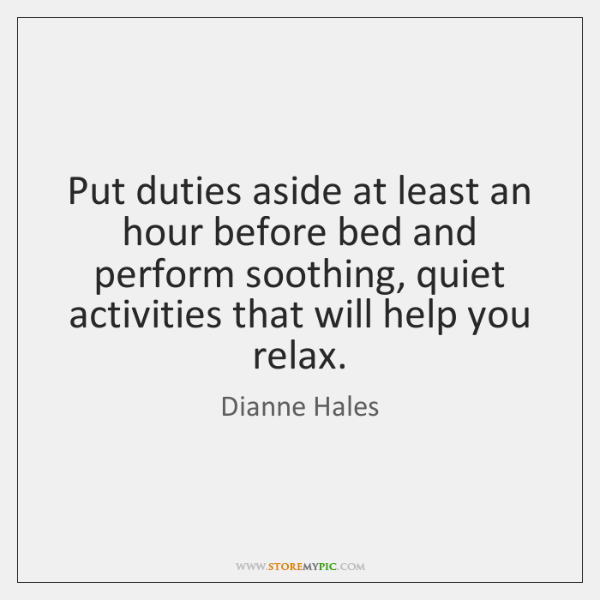 Put duties aside at least an hour before bed and perform soothing, ...