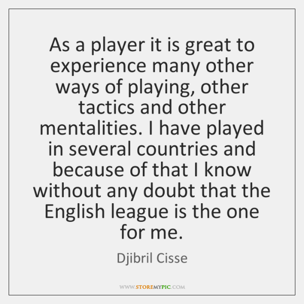 As a player it is great to experience many other ways of ...