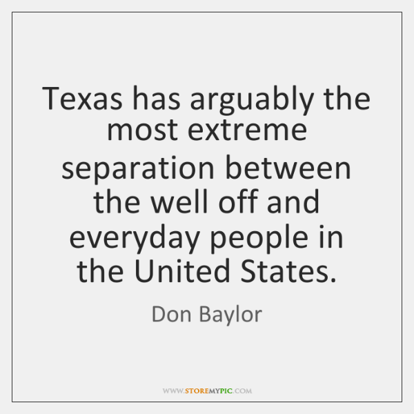 Texas has arguably the most extreme separation between the well off and ...